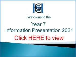 Year 7 Information Evening Presentation Click HERE to view